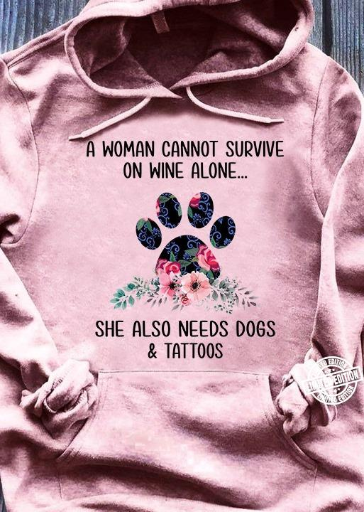 A woman cannot survive on wine alone she also needs dogs and tattoos shirt
