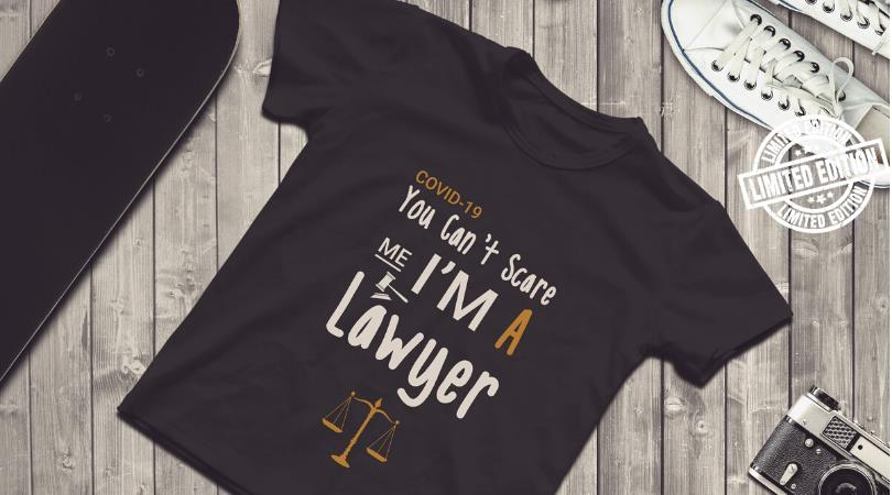 Covid-19 you can't scare me I'm a lawyer shirt