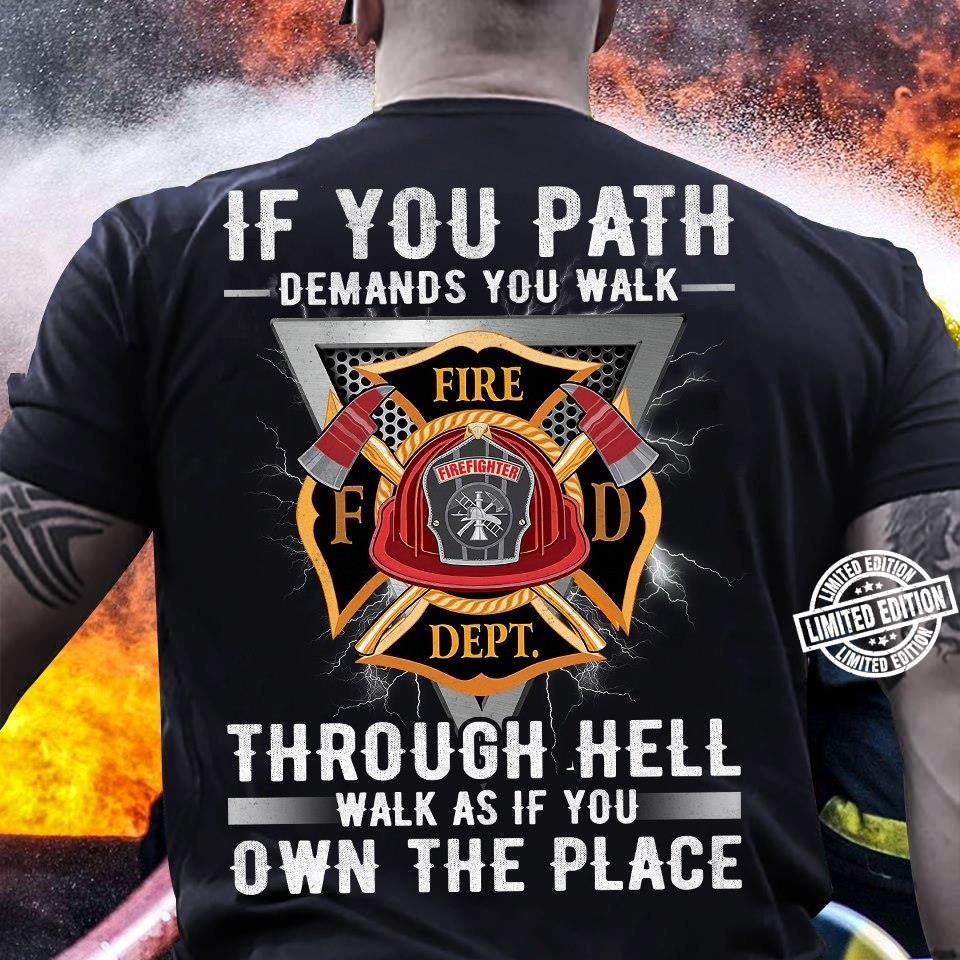 Fire dept If you path demands you walk through hell walk as shirt