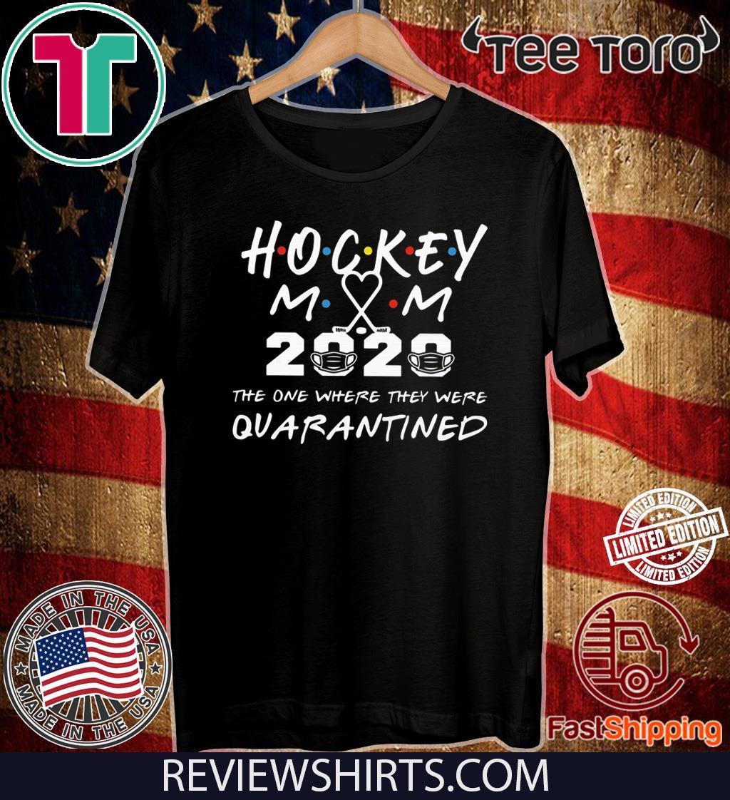 Hockey mom 2020 the one where they were quarantined 2020 shirt