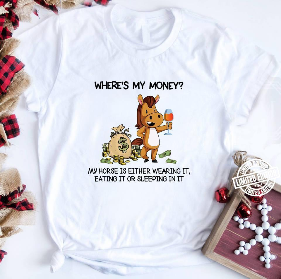 Horse Where's my money my horse is either wearing it shirt