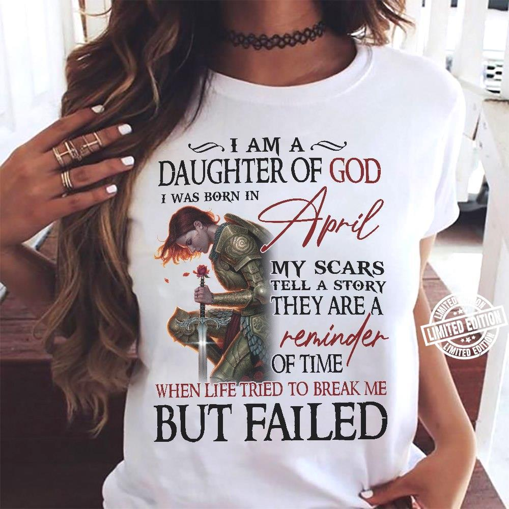 I am a daughter of God I was born in April my scars tell a story they are a reminder of time shirt