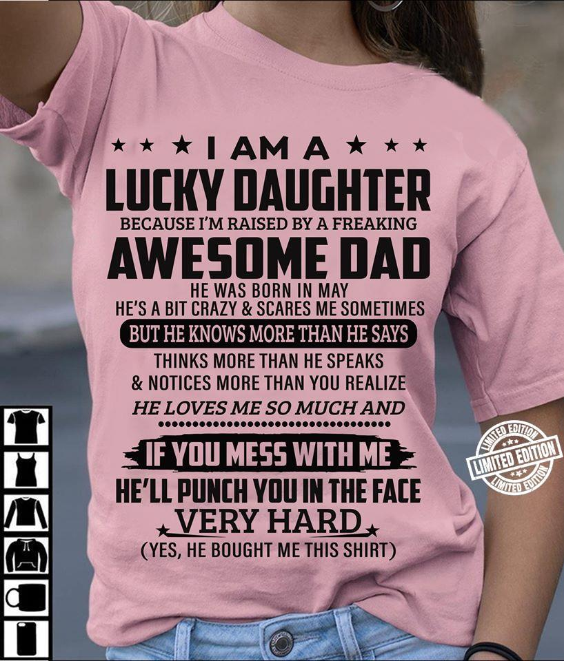 I am a lucky daughter because I'm raised by a feaking awesome dad shirt