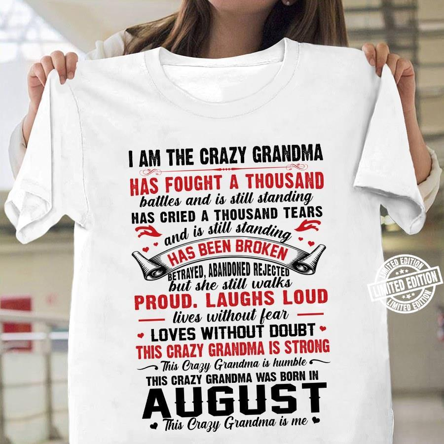 I am the crazy grandma has fought a thousand this crazy grandma was born in august shirt