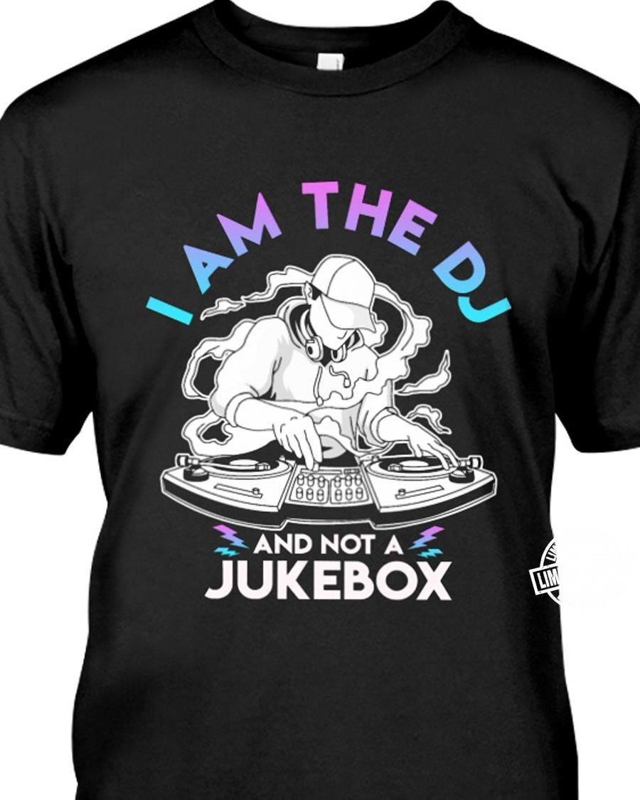 I am the dj and not a jukebox shirt