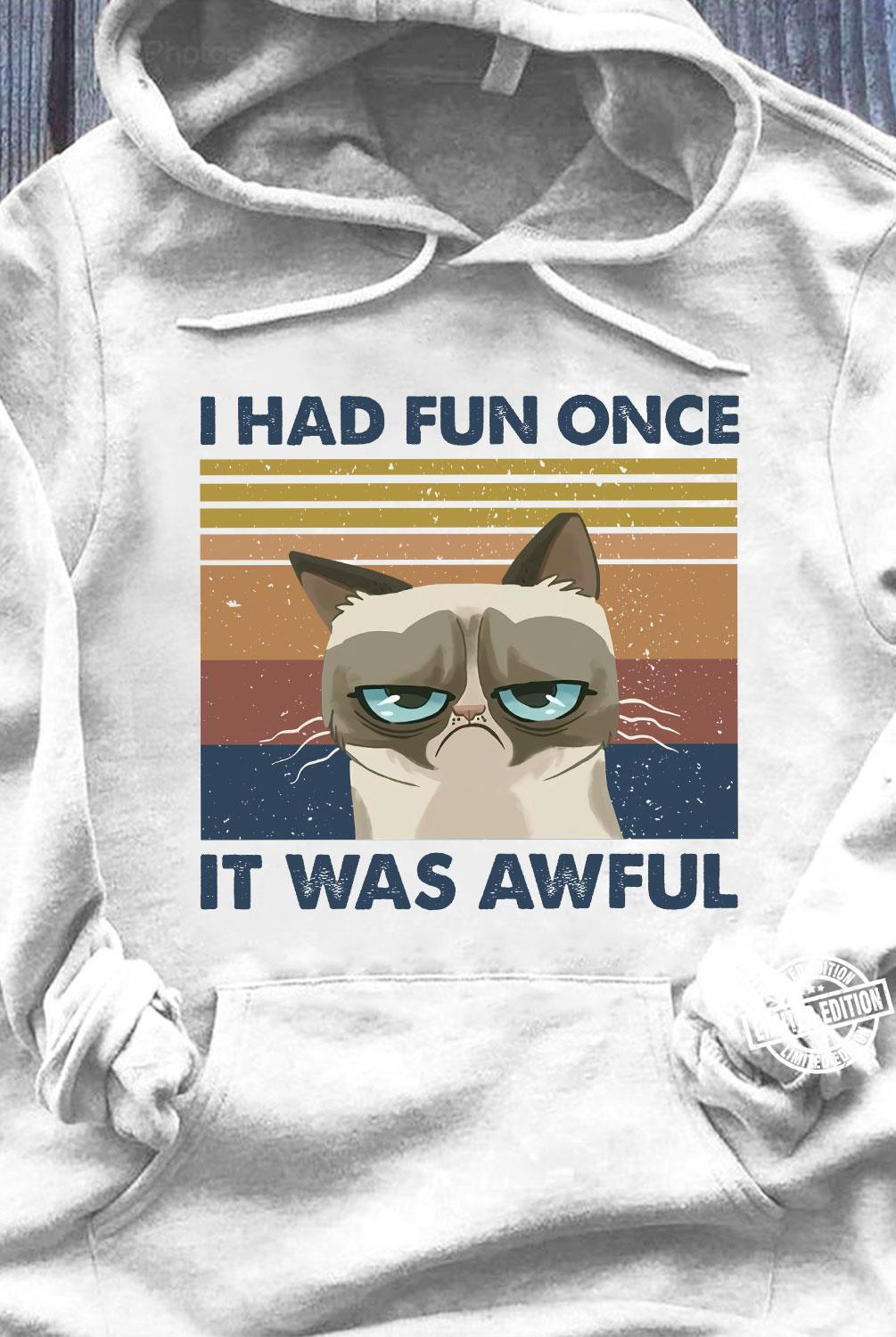 I had fun once it was awful shirt