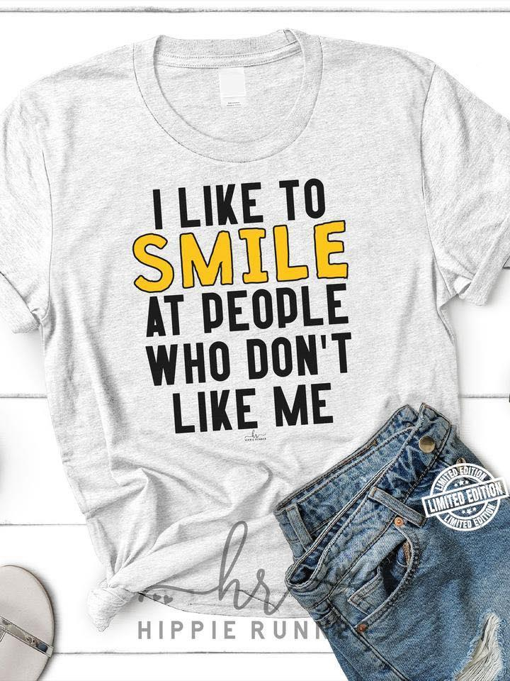 I like to smile at people who don't like me shirt