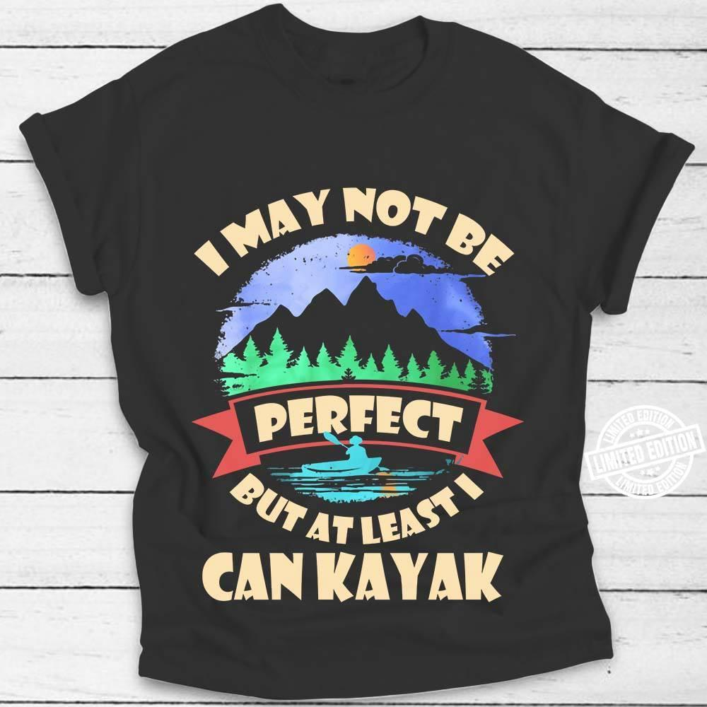 I may not be perfect but at least i can kayak shirt