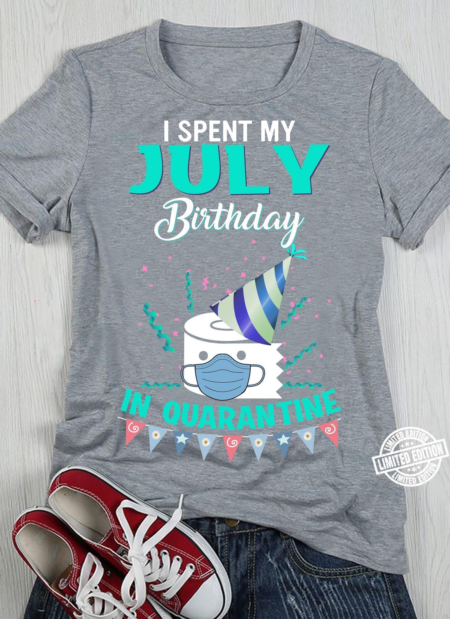 I spent my july birthday in quarantine shirt