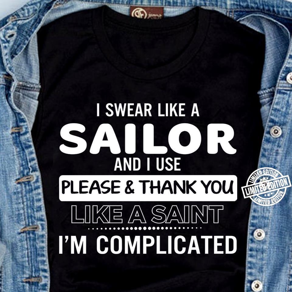 I swear like a sailor and i use please and thank you like a saint i'm complicated shirt