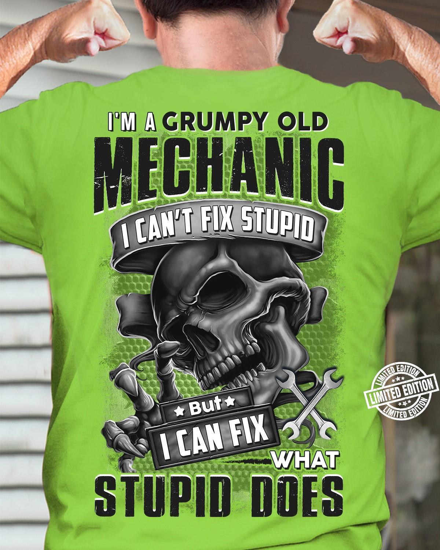 I'm a grumpy old mechanic i can't fix stupid but i can fix what stupid does shirt