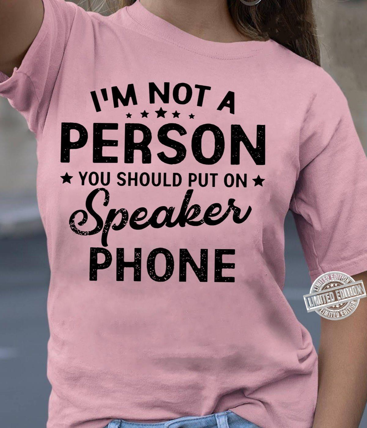 Im Not A Person You Should Put On Speakerphone Unisex T-Shirt