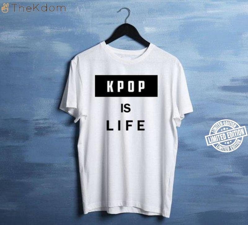 Kpop is life shirt