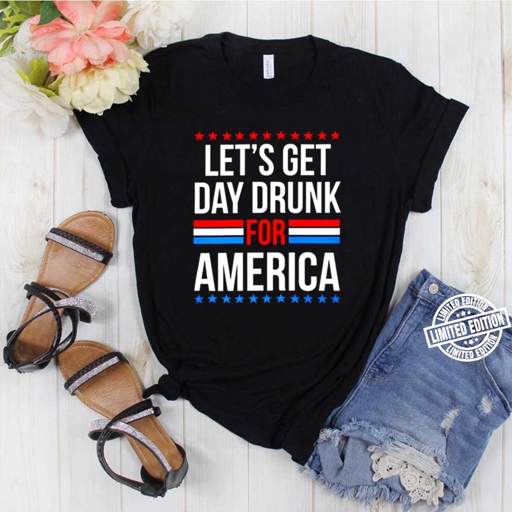 Lets get day drunk for America election shirt