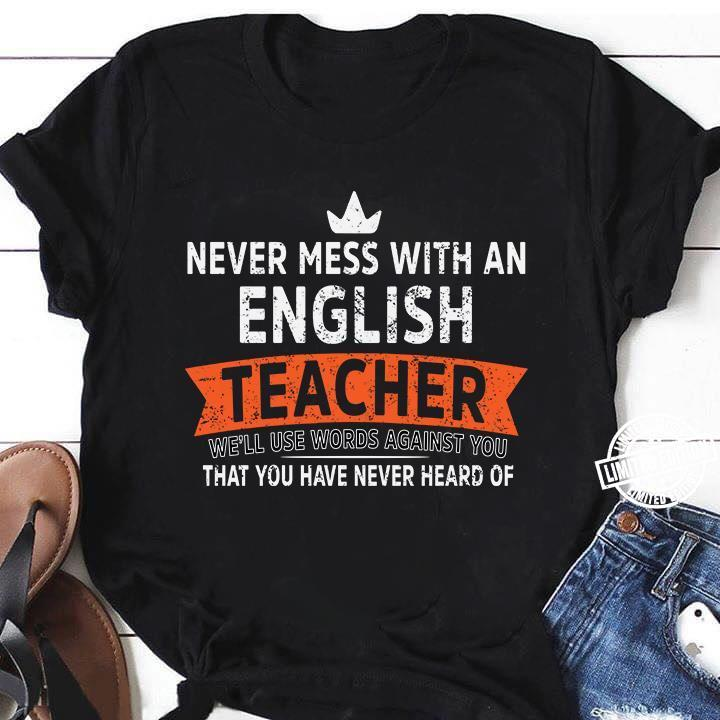 Never mess with an english teacher we'll use words against shirt
