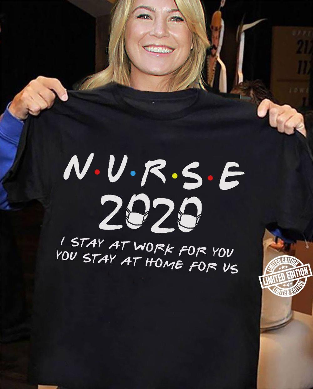 Nurse 2020 I stay at work for you you stay at home for us shirt