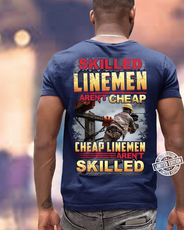 Skilled linemen aren't cheap cheap linemen aren't skilled shirt