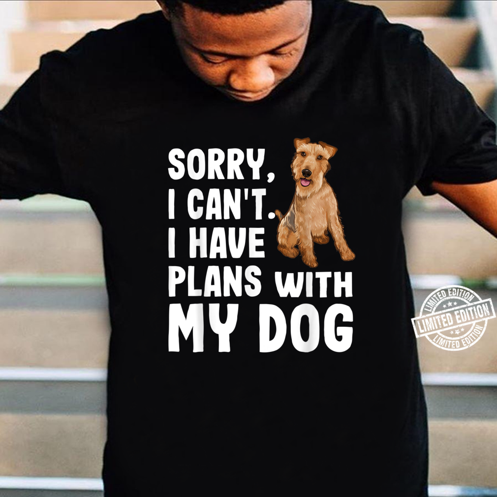Sorry I Cant I Have Plans With My Welsh Terrier Dog Shirt