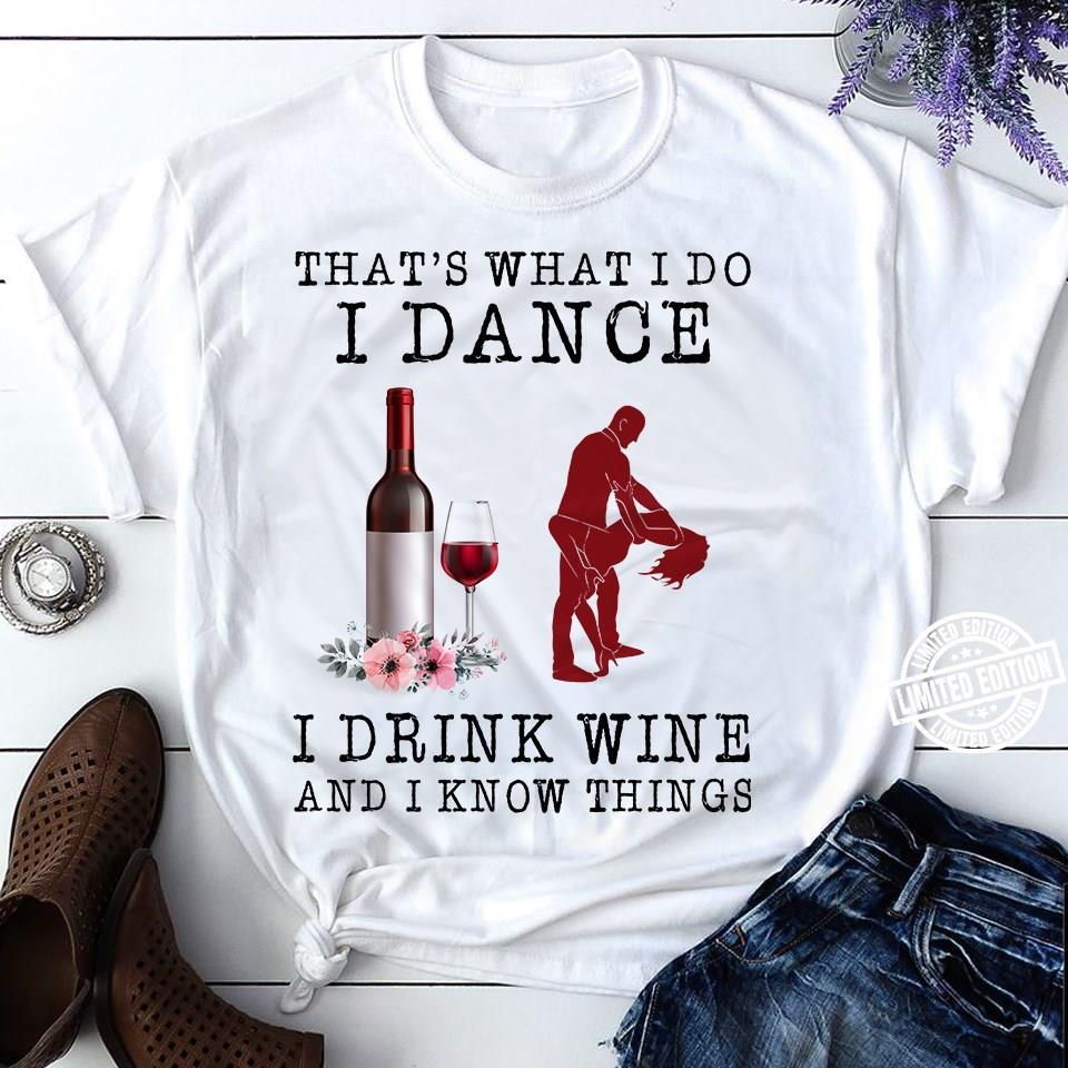 That's what I do I dance I drink wine and I know things shirt